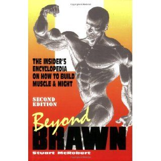 Beyond Brawn: The Insider's Encyclopedia on How to Build Muscle and Might: Stuart McRobert: 9789963916368: Books
