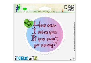 "How Can I Miss You Rude Funny Love Car Sticker Indoor Outdoor 4"" x 4"": Automotive"