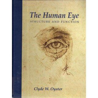 The Human Eye: Structure and Function: Clyde Oyster: 9780878936458: Books