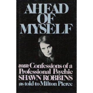 Ahead of Myself Confessions of a Professional Psychic Shawn Robbins, Milton Pierce 9780130040022 Books