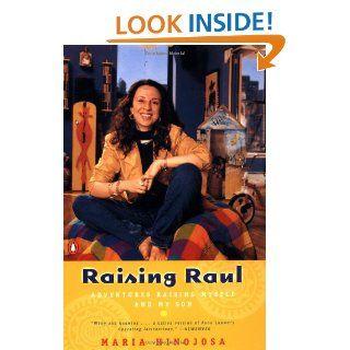 Raising Raul Adventures Raising Myself and My Son Maria Hinojosa 9780140296365 Books