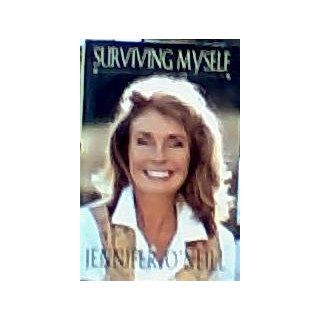 Surviving Myself Signed By the Author: Jennifer O'Neill: Books