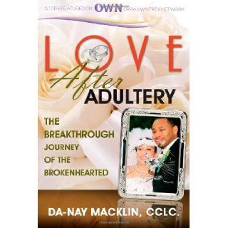 Love After Adultery: The Breakthrough Journey of the Brokenhearted: Mrs Da Nay Macklin: 9780615818191: Books