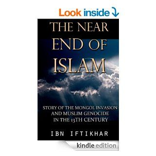 The Near End of Islam: Story of the Mongol Invasion and Muslim Genocide in the 13th Century eBook: Ibn Iftikhar: Kindle Store