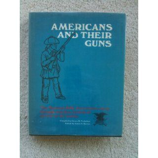 Americans and their guns;: The National Rifle Association story through nearly a century of service to the Nation, : James B Trefethen: Books