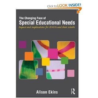 The Changing Face of Special Educational Needs: Impact and implications for SENCOs and their schools: Alison Ekins: 9780415676151: Books