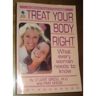 Treat Your Body Right: What Every Woman Needs to Know: Books