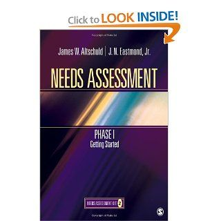 Needs Assessment Phase I: Getting Started (Book 2) (Needs Assessment Kit): James W. Altschuld, J. N. (Nicholls) Eastmond: 9781412978729: Books