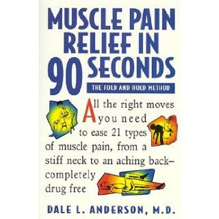 Muscle Pain Relief in Ninety Seconds: The Fold & Hold Method: Dale Anderson: 9781565610583: Books