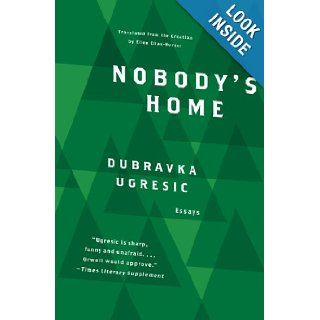 Nobody's Home: Dubravka Ugresic, Ellen Elias Bursac: 9781934824009: Books