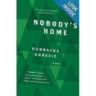 Nobody's Home: Dubravka Ugresic, Ellen Elias Bursac: 9781934824009: Books