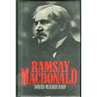 Ramsay Macdonald: A Biography (9780224012959): David Marquand: Books