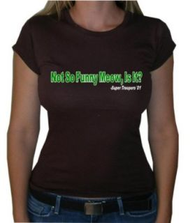 "One Liners SUPER TROOPERS ""NOT SO FUNNY MEOW, IS IT?"" Juniors Movie Line Sheer T Shirt: Clothing"