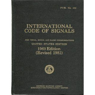 International Code of Signals. as Adopted By the Fourth Assembly of the Inter Governmental Maritime Consultative Organization in 1965. Pub. No. 102. for Visual, Sound, and Radio Communications: None Noted: Books