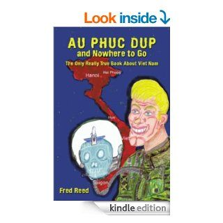 Au Phuc Dup and Nowhere to Go The Only Really True Book about Viet Nam eBook Fred Reed Kindle Store