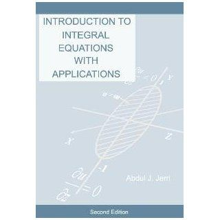 Integral Equations, Introduction to (Solutions Manual Available): Various Noted Authors, with some welcome additions. This second edition of the book on integral equations constitutes an improvement of the first edition: Books