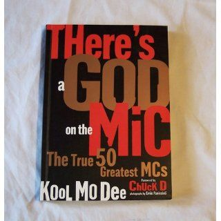 There's a God on the Mic: The True 50 Greatest MCs: Kool Mo Dee, Kool Mo Dee, Ernie Panniccioli, Chuck D, Chuck D: 9781560255338: Books