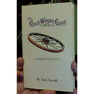 The Chuck Wagon Gang: A Legend Lives on: Bob Terrell: 9781878894014: Books