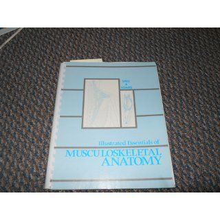 Illustrated Essentials of Musculoskeletal Anatomy: Kay W. Sieg, Sandra P. Adams: 9780935157000: Books