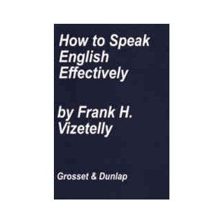 How to speak English effectively; A guide to the art of correct enunciation, with a list of some words often mispronounced from coast to coast,  Frank H Vizetelly Books