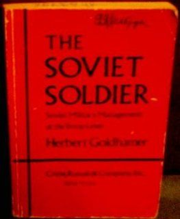 The Soviet soldier: Soviet military management at the troop level ([A Rand Corporation research study]) (9780844806525): Herbert Goldhamer: Books