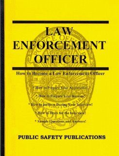 How to Prepare for an Interview and Obtain a Job as a Law Enforcement Officer Randy Narramore 9781929308002 Books