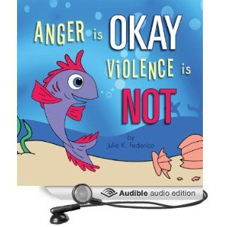 Anger Is Okay Violence Is NOT (Audible Audio Edition): Julie K. Federico, Andrew Rahgeber: Books