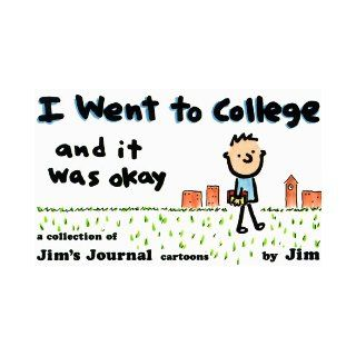 I Went to College, and It Was Okay Scott Dikkers 9780836218671 Books