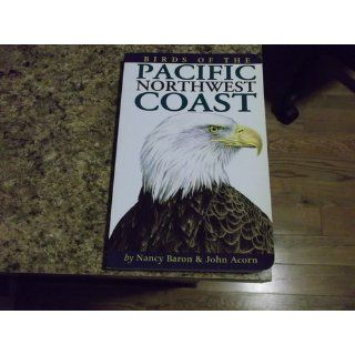 Birds of the Pacific Northwest Coast: Nancy Baron, John Acorn: 0779101050824: Books
