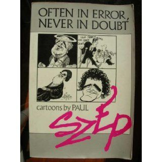 Often in Error, Never in Doubt: Cartoons by Paul Szep: Paul Szep: 9780571129942: Books