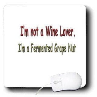 mp_4334_1 Funny Quotes And Sayings   I m not a Wine Lover I m a Fermented Grape Nut   Mouse Pads Computers & Accessories