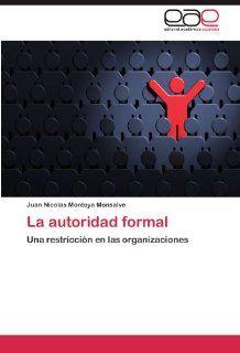 La autoridad formal: Una restricci�n en las organizaciones (Spanish Edition): Juan Nicolas Montoya Monsalve: 9783846561485: Books