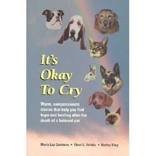 It's Okay To Cry: Maria L. Quintana, Shari L. Veleba, Harley G. King: 9780965593601: Books
