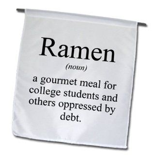 fl_173340_1 EvaDane   Funny Quotes   Ramen noun a gourmet meal for college students and others oppressed by debt   Flags   12 x 18 inch Garden Flag  Patio, Lawn & Garden