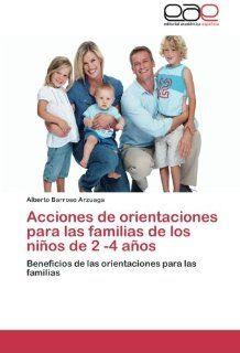 Acciones de orientaciones para las familias de los ni�os de 2  4 a�os: Beneficios de las orientaciones para las familias (Spanish Edition): Alberto Barroso Arzuaga: 9783847365020: Books