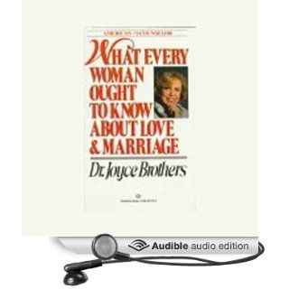 What Every Woman Ought to Know About Love and Marriage (Audible Audio Edition): Dr. Joyce Brothers: Books