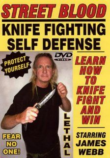 STREET BLOOD, KNIFE FIGHTING SELF DEFENSE SYSTEM, Starring Master of the Blade JAMES WEBB! Learn How to use a Knife to Defend Yourself! Secret Techniques Protect your loved ones! Complete Home Study Course!: Master James Webb: Movies & TV