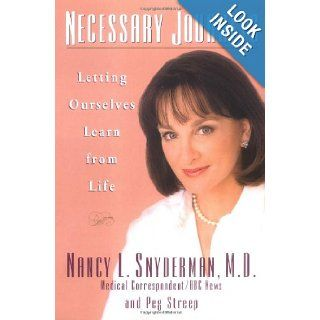 Necessary Journeys: Letting Ourselves Learn From Life: Nancy L. Snyderman, Peg Streep: 9780786865130: Books