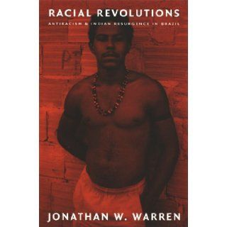 Racial Revolutions Antiracism and Indian Resurgence in Brazil (Latin America Otherwise) Jonathan W. Warren 9780822327417 Books