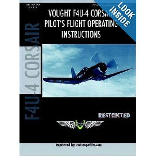 Vought F4U 4 Corsair Fighter Pilot's Flight Manual: Periscope Film 9781411689602: Books