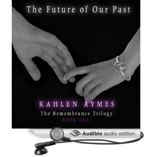 The Future of Our Past: The Remembrance Trilogy, Book 1 (Audible Audio Edition): Kahlen Aymes, Liona Gem, Blake Richard: Books