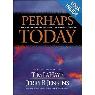 Perhaps Today Living Every Day in the Light of Christ's Return Tim LaHaye, Jerry B. Jenkins 9780842336017 Books