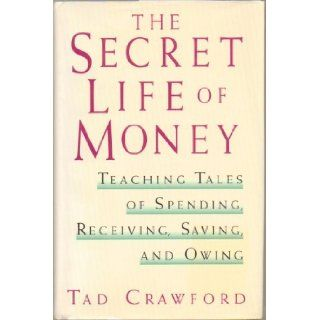 The Secret Life of Money, Teaching Tales of Spending, Receiving, Saving, and Owing (Personal Finance)   Hardcover   First Edition, 1st Printing 1995: by Tad Crawford: Books