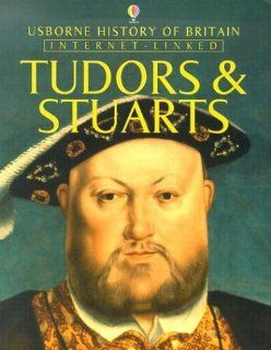 Tudors and Stuarts (Usborne History of Britain): Fiona Patchett, Jane Chisholm, Stephen Wright: 9780794505318: Books