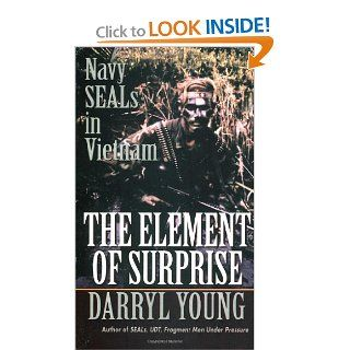 The Element of Surprise: Navy Seals in Vietnam: Darryl Young: 9780804105811: Books