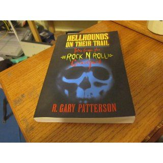 Hellhounds on Their Trail : Tales from the Rock N Roll Graveyard: R. Gary Patterson: 9780964645264: Books