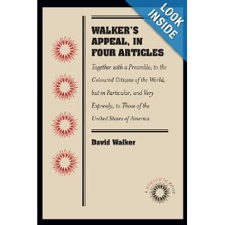 Walker's Appeal, in Four Articles: Together with a Preamble, to the Coloured Citizens of the World, but in Particular, and Very Expressly, to Those of the United States of America (Docsouth Books): David Walker: 9780807869475: Books
