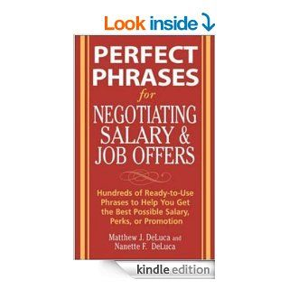 Perfect Phrases for Negotiating Salary and Job Offers: Hundreds of Ready to Use Phrases to Help You Get the Best Possible Salary, Perks or Promotion (Perfect Phrases Series) eBook: Matthew J. DeLuca, Nanette DeLuca: Kindle Store