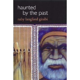 Haunted by the Past Ruby Langford Ginibi 9781864487589 Books