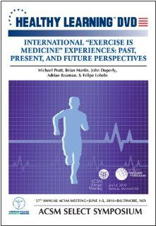 International Exercise is Medicine Experiences: Past, Present, and Future Perspectives: M.D., MPH John Duperly, Ph.D. Adrian Bauman, Ph.D. Felipe Lobelo, Ph.D. Brian Martin, Michael Pratt, Brian Martin, John Duperly, Adrian Bauman, Felipe Lobelo: Movies &a